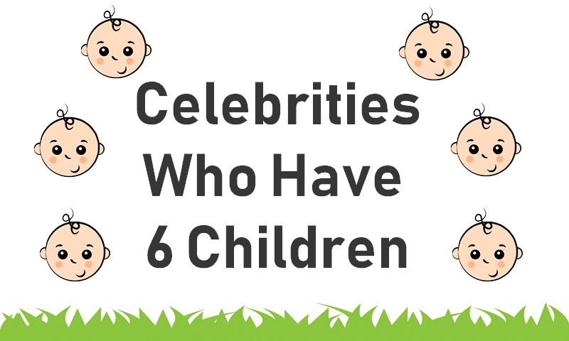 Celebrities Who Have 6 Kids
